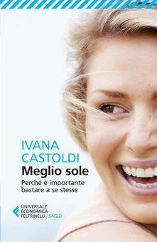 MEGLIO SOLE  perché è importante bastare a se stesse.  Di Ivana Castoldi.