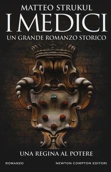 I Medici. Una regina al potere di  Matteo Strukul