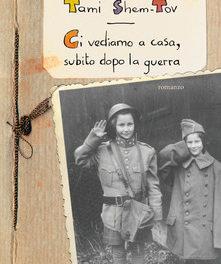 Ci vediamo a casa, subito dopo la guerra di Tami Shem-Tov