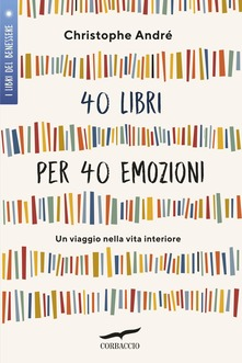 40 libri per 40 emozioni Un viaggio nella vita interiore. Autore: Christophe André