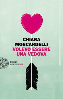 Volevo essere vedova di Chiara Moscardelli.