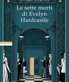 le sette morti di Evelyn Hardcaste di Stuart Turton