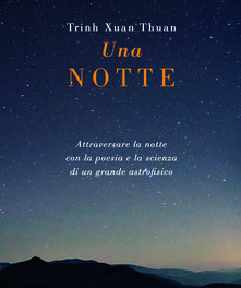 Una notte. Attraversare la notte con la poesia e la scienza di un grande astrofisico di Trinh Xuan Thuan