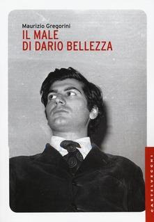 Il male di Dario Bellezza di Maurizio Gregorini