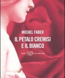 Il petalo cremisi e il bianco di Michel Faber