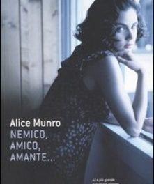 Nemico,amico,amante di Alice Munro