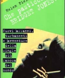 Che pasticcio, Bridget Jones! di Helen Fielding