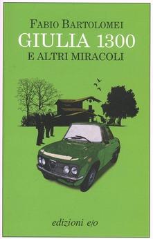 """""""Giulia 1300 e altri miracoli"""" di Fabio Bartolomei"""