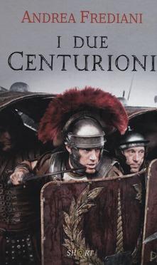 I due centurioni di Andrea Frediani