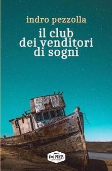 """"""" Il club dei venditori di sogni"""" di Indro Pezzolla."""