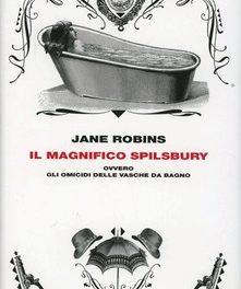 Il magnifico Spilsbury ovvero gli omicidi delle vasche da bagno di  Jane Robins