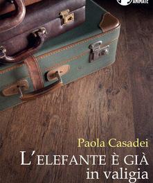 """""""L'elefante è già in valigia """" di Paola Casadei"""