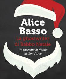 """""""La ghostwriter di Babbo Natale"""" – Alice Basso."""
