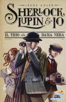 """""""Sherlock, Lupin & io . Il trio della dama nera"""". di  Irene Adler"""