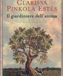 Il giardiniere dell'anima di Clarissa Pinkola Estés