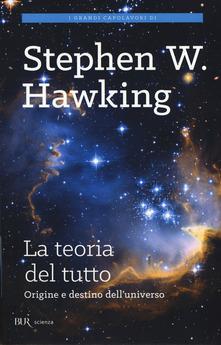 """""""La teoria del tutto. Origine e destino dell'universo"""" di Stephen Hawking"""