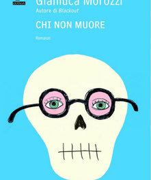 Chi non muore di Gianluca Morozzi