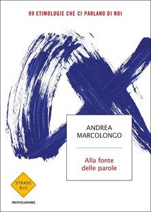 Alla fonte delle parole. 99 etimologie che ci parlano di noi di Andrea Marcolongo