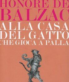 """""""La casa del Gatto che gioca"""" di Balzac."""
