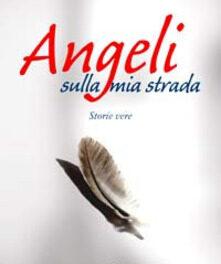 Angeli sulla mia strada. Storie vere di   Enza Paola Cela