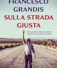 Sulla strada giusta di Francesco Grandis