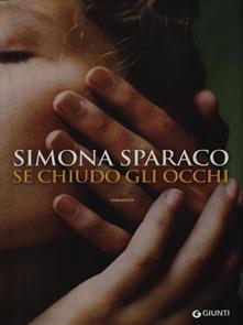 SE CHIUDO GLI OCCHI di Simona Sparaco