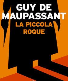 """La piccola Roque "" di Maupassant."