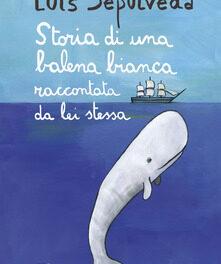 Storia di una balena bianca raccontata da lei stessa. di Luis Sepulveda