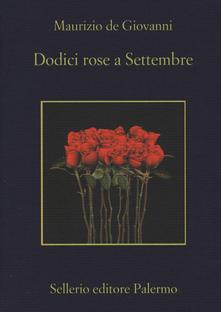 """""""Dodici Rose a Settembre"""" di Maurizio De Giovanni"""