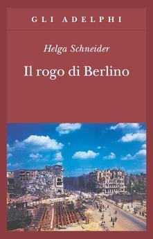 """""""Il rogo di Berlino"""", di Helga Schneider."""