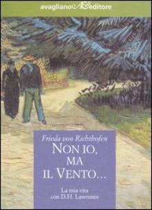 Non io, ma il vento… La mia vita con D.H. Lawrence di Frieda von Richthofen