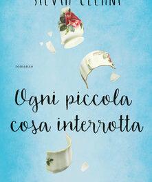 Ogni piccola cosa interrotta di Silvia Celani