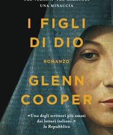 I figli di Dio di  Glenn Cooper