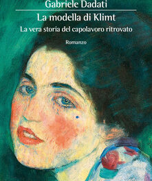 La modella di Klimt. La vera storia del capolavoro ritrovato di  Gabriele Dadati
