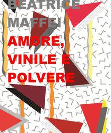 Amore, vinile e polvere di Beatrice Maffei