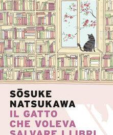 Il gatto che voleva salvare i libri di Sosuke Natsukawa