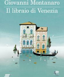 Il libraio di Venezia  di Giovanni Montanaro