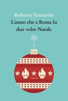 """""""L' anno che a Roma fu due volte Natale"""" di Roberto Venturini"""