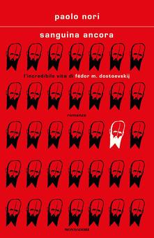 Sanguina ancora. L'incredibile vita di Fëdor M. Dostojevskij di  Paolo Nori