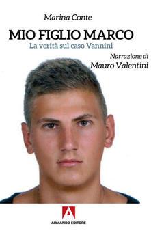 Mio figlio Marco. La verità sul caso Vannini di Marina Conte, Mauro Valentini
