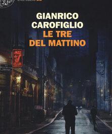 Le tre del mattino di   Gianrico Carofiglio