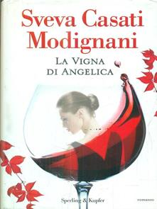 La vigna di Angelica di  Sveva Casati Modignani.
