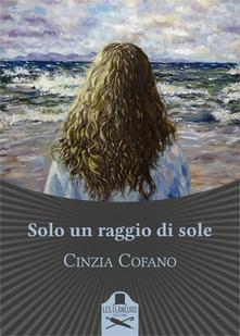 Solo un raggio di sole  di Cinzia Cofano