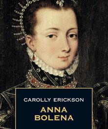 Anna Bolena  di Carolly Erickson
