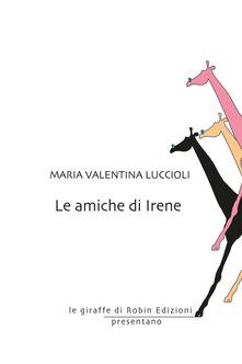Le amiche di Irene  di Maria Valentina Luccioli