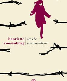 Ora che eravamo libere di Henriette Roosenburg