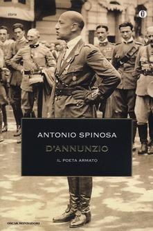 D'Annunzio. Il poeta armato di  Antonio Spinosa