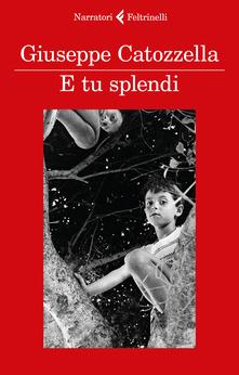 """E tu splendi"" di Giuseppe Catozzella"""