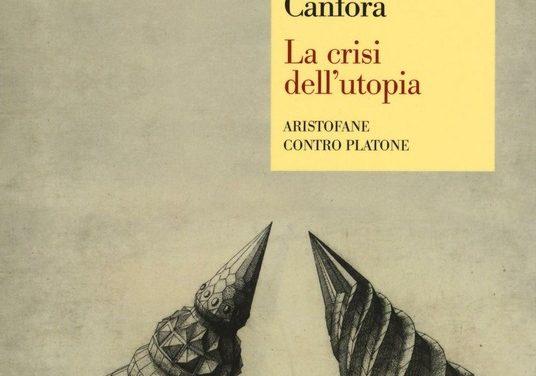 La crisi dell'utopia. Aristofane contro Platone. di Luciano Canfora