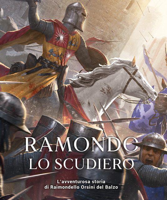 Ramondo lo scudiero. L'avventurosa storia di Raimondello Orsini del Balzo di Antonio Chirico